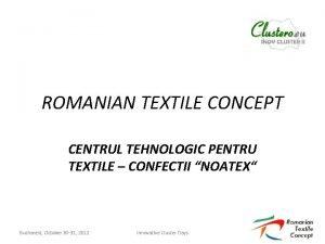 ROMANIAN TEXTILE CONCEPT CENTRUL TEHNOLOGIC PENTRU TEXTILE CONFECTII