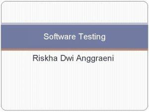 Software Testing Riskha Dwi Anggraeni Software Testing Software