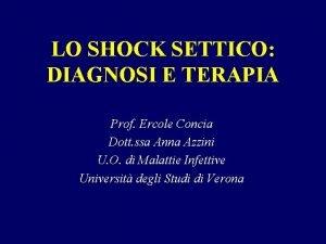 LO SHOCK SETTICO DIAGNOSI E TERAPIA Prof Ercole