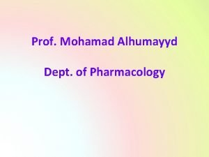Prof Mohamad Alhumayyd Dept of Pharmacology Drugs In