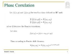 Phase Correlation Bahadir K Gunturk 1 Phase Correlation