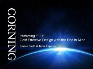 Perfecting FTTH Cost Effective Design with the End