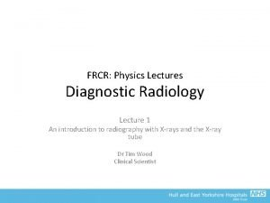 FRCR Physics Lectures Diagnostic Radiology Lecture 1 An