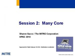 Session 2 Many Core Sharon Sacco The MITRE