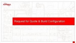 Request for Quote Build Configuration 1 Flowserve Distributor