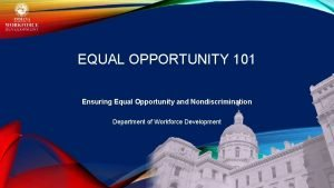 EQUAL OPPORTUNITY 101 Ensuring Equal Opportunity and Nondiscrimination