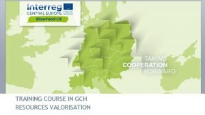TRAINING COURSE IN GCH RESOURCES VALORISATION Training course