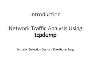 Introduction Network Traffic Analysis Using tcpdump Intrusion Detection