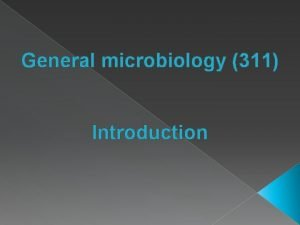 General microbiology 311 Introduction Basic microbiology Types of