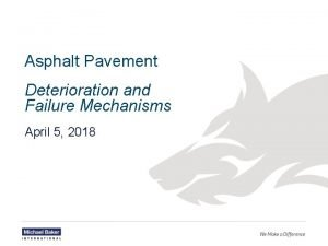 Asphalt Pavement Deterioration and Failure Mechanisms April 5