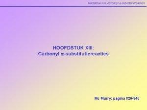 Hoofdstuk XIII carbonyl asubstitutiereacties HOOFDSTUK XIII Carbonyl asubstitutiereacties