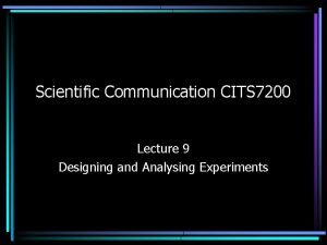 Scientific Communication CITS 7200 Lecture 9 Designing and