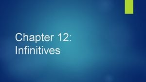 Chapter 12 Infinitives 12 A Introduction to Infinitives