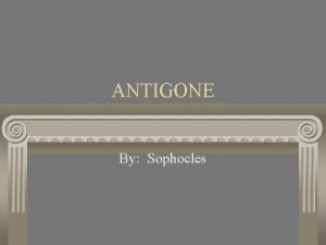 ANTIGONE By Sophocles The Theater The theater for