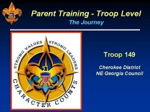 Parent Training Troop Level The Journey Troop 149