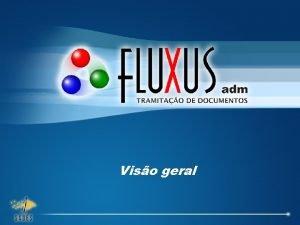 Viso geral Apresentao Fluxus O Fluxus um sistema