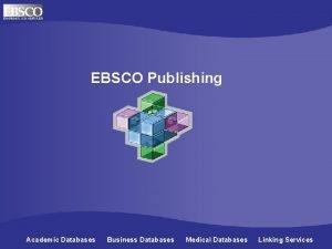 EBSCO Publishing Academic Databases Business Databases Medical Databases