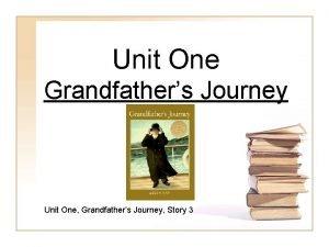 Unit One Grandfathers Journey Unit One Grandfathers Journey