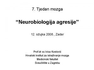 7 Tjedan mozga Neurobiologija agresije 12 oujka 2008