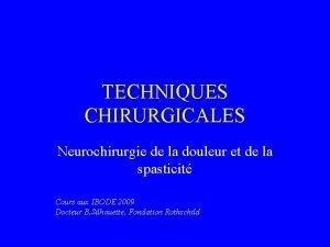 TECHNIQUES CHIRURGICALES Neurochirurgie de la douleur et de