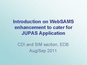 Introduction on Web SAMS enhancement to cater for