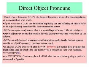 Direct Object Pronouns Direct Object Pronouns DOP like