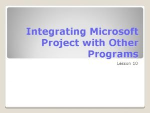 Integrating Microsoft Project with Other Programs Lesson 10