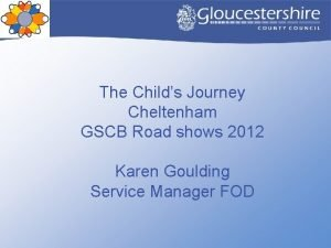 The Childs Journey Cheltenham GSCB Road shows 2012