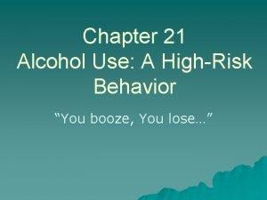Chapter 21 Alcohol Use A HighRisk Behavior You