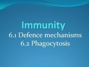 Immunity 6 1 Defence mechanisms 6 2 Phagocytosis