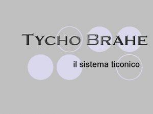 il sistema ticonico La Vita l Tycho Brahe