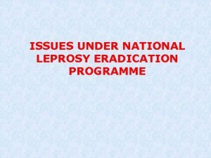 ISSUES UNDER NATIONAL LEPROSY ERADICATION PROGRAMME ISSUES STATUS