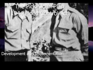 The PickSloan Plan 1944 Flood Control Act Development