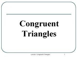 Congruent Triangles Lesson Congruent Triangles 1 Congruent Figures