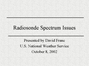Radiosonde Spectrum Issues Presented by David Franc U