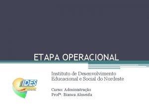 ETAPA OPERACIONAL Instituto de Desenvolvimento Educacional e Social
