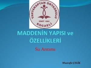 MADDENN YAPISI ve ZELLKLER Su Artm Mustafa ELK