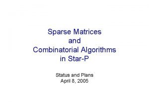 Sparse Matrices and Combinatorial Algorithms in StarP Status
