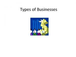 Types of Businesses Free Enterprise gives businesses the