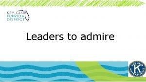 Leaders to admire Definition of leadership Leadership is