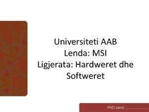 Universiteti AAB Lenda MSI Ligjerata Hardweret dhe Softweret