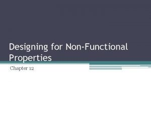 Designing for NonFunctional Properties Chapter 12 What Weve