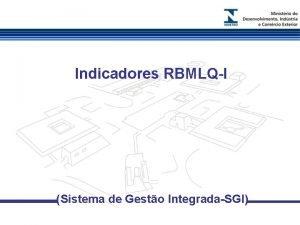 Indicadores RBMLQI Sistema de Gesto IntegradaSGI VERIFICAO DE