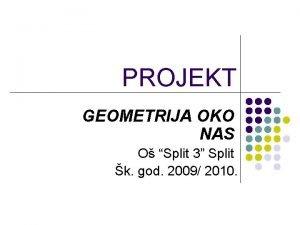 PROJEKT GEOMETRIJA OKO NAS O Split 3 Split