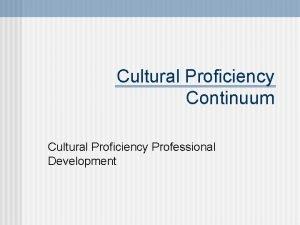 Cultural Proficiency Continuum Cultural Proficiency Professional Development What