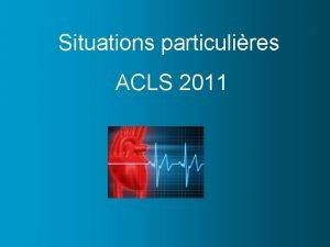 Situations particulires ACLS 2011 Situations Spciales Les lignes