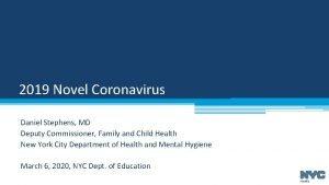 2019 Novel Coronavirus Daniel Stephens MD Deputy Commissioner
