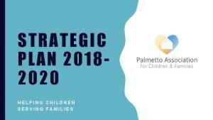 STRATEGIC PLAN 20182020 HELPING CHILDREN SERVING FAMILIES THE