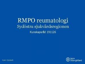 RMPO reumatologi Sydstra sjukvrdsregionen Kunskapsrd 191126 Karin Sjstedt