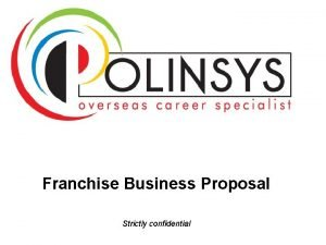 Franchise Business Proposal Strictly confidential Polinsys Business Proposal